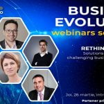 Webinar-ul BUSINESS EVOLUTION – Rethink Strategy – Continuity, Challenges and Opportunities are loc pe 26 martie