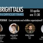 A doua ediție a Webinar-ului Bright Talks in Difficult Times are loc pe 10 februarie