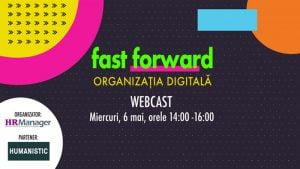 Evenimentul online FAST FORWARD. ORGANIZATIA DIGITALA