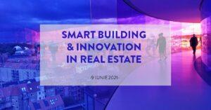 """Evenimentul """"Smart Building & Innovation in Real Estate"""""""